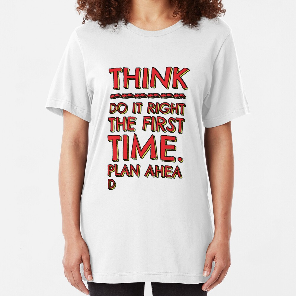 Think! Do it right and plan ahead... Slim Fit T-Shirt