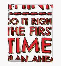 Think! Do it right and plan ahead... iPad Case/Skin