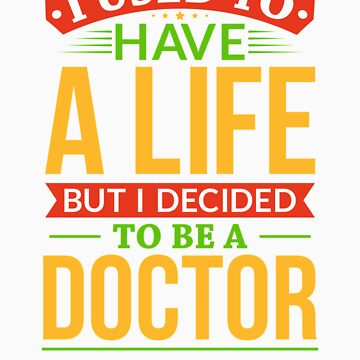 I Used To Have A Life But I Decided To Be A Doctor Shirt by orangepieces