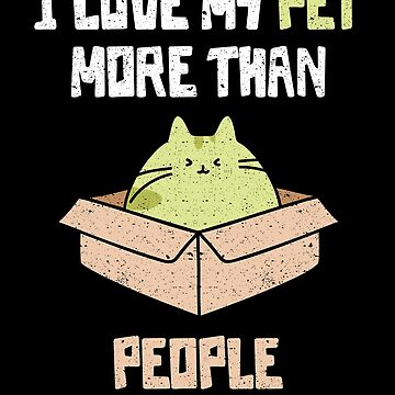 I Love My Pet More Than People by wrestletoys