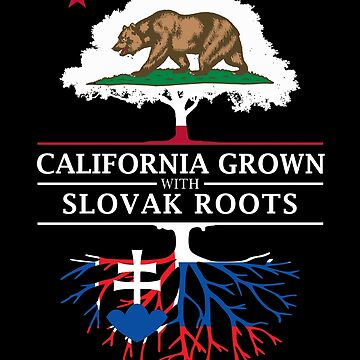 California Grown with Slovak Roots by ockshirts
