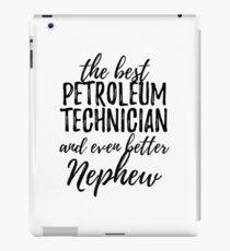 Petroleum Technician Nephew Funny Gift Idea for Relative Gag Inspiring Joke The Best And Even Better iPad Case/Skin