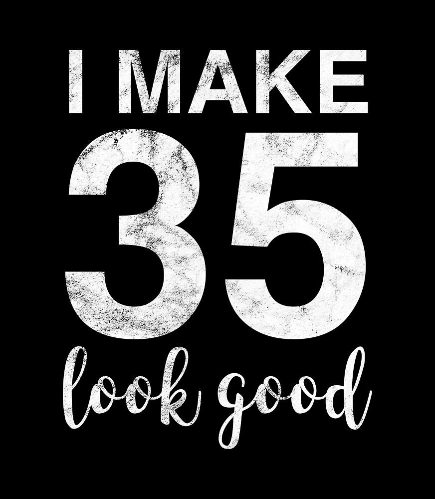 I Make 35 Look Good 35th Birthday Gift Idea