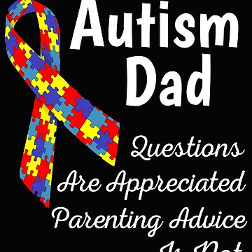 Autism Dad Questions Are Appreciated Parenting Advice Is Not by mikevdv2001