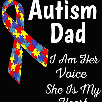 Autism Dad I Am Her Voice She Is My Heart by mikevdv2001