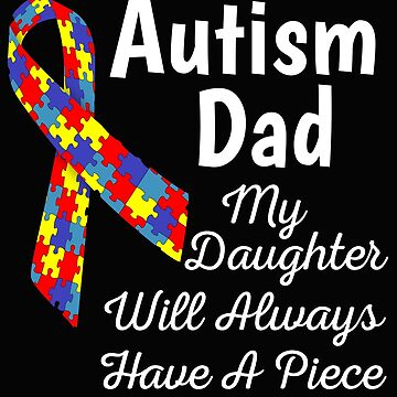 Autism Dad My Daughter Will Always Have A Piece Of My Heart by mikevdv2001