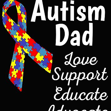 Autism Dad Love Support Educate Advocate by mikevdv2001