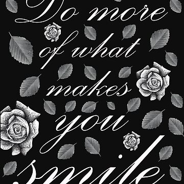 Do more of what makes you Smile by Surrealist1