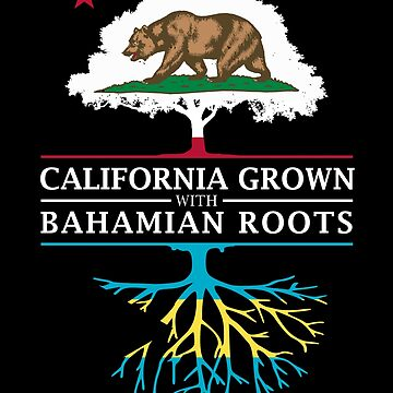 California Grown with Bahamian Roots by ockshirts
