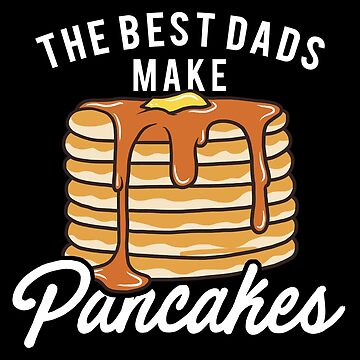 Pancakes Dad Fathers Day Apparel by CustUmmMerch