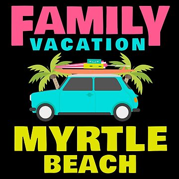 Family Myrtle Beach Apparel by CustUmmMerch