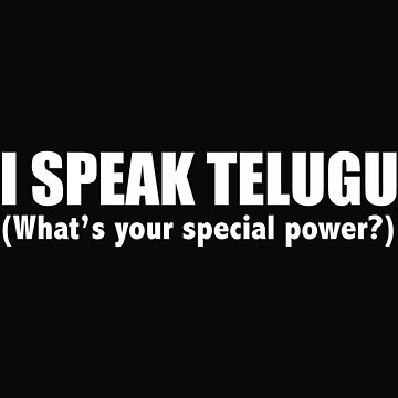 I SPEAK TELUGU What's your special power by losttribe