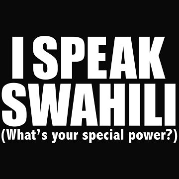 I SPEAK SWAHILI What's your special power by losttribe