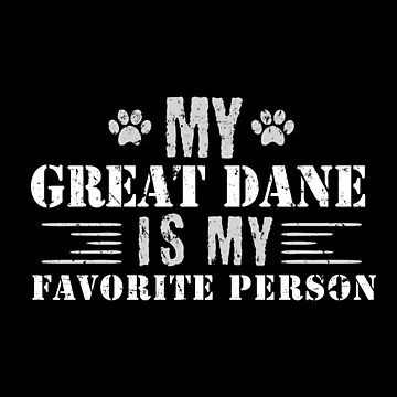 My Great Dane Is My Favorite Person by jzelazny