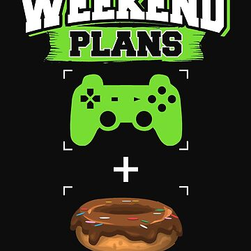 Funny Gaming Donuts Weekend Plans Gamer Doughnuts by normaltshirts
