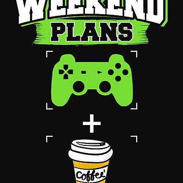 Funny Gaming Coffee Weekend Plans Gamer Caffeine Green by normaltshirts