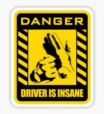 DANGER driver is insane Sticker