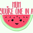 MUM You're one in a MELON - Mothers Day Pun - Funny Mothers day - Melon Pun - Food Puns - Healthy  by JustTheBeginning-x (Tori)
