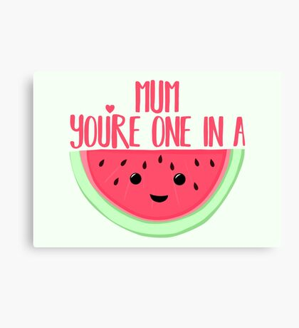 MUM You're one in a MELON - Mothers Day Pun - Funny Mothers day - Melon Pun - Food Puns - Healthy  Canvas Print