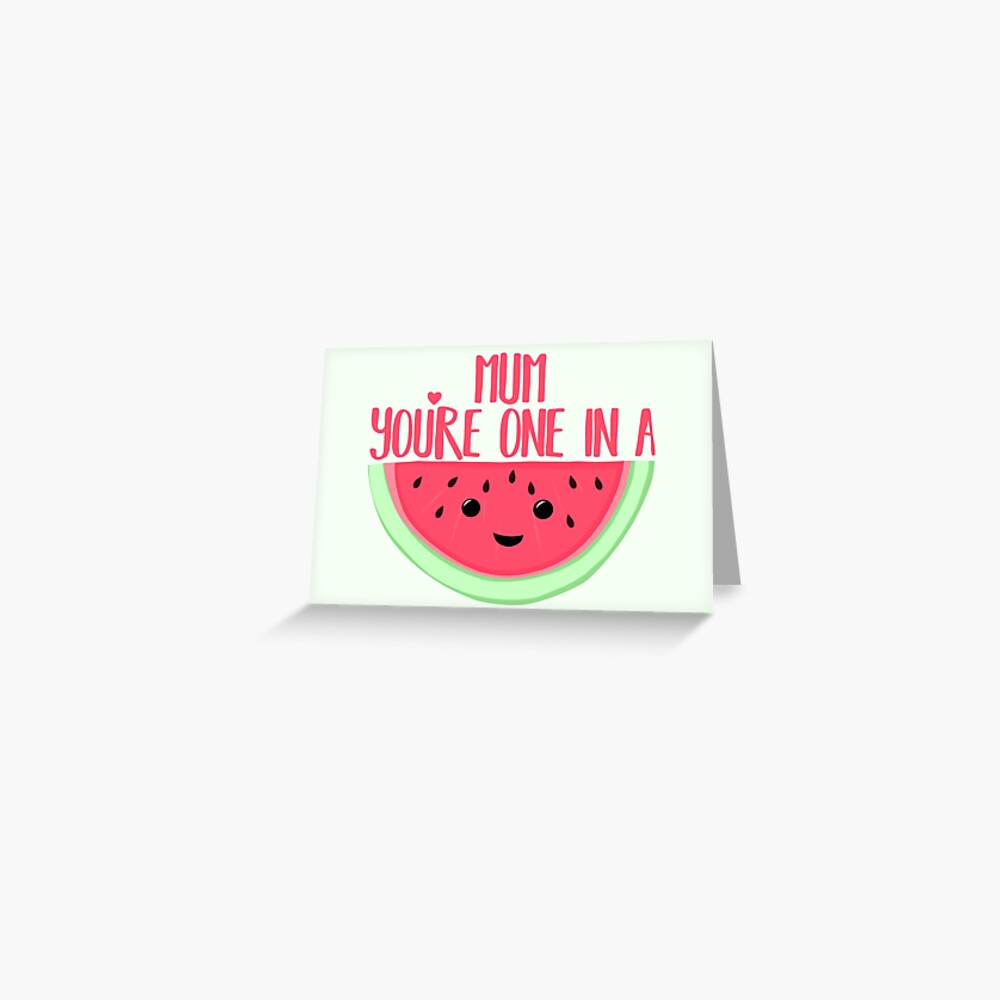 MUM You're one in a MELON - Mothers Day Pun - Funny Mothers day - Melon Pun - Food Puns - Healthy  Greeting Card