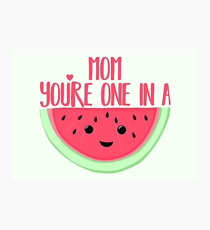 MOM you're one in a MELON - One in a million - Mothers day - Funny mothers day - Mothers Day Pun - Melon Pun - Food Puns Photographic Print