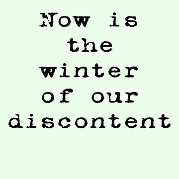 Now is the winter of our discontent - Shakespeare Quote Tee by stickersandtees
