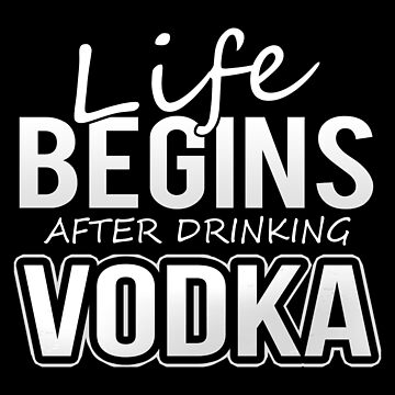 Vodka Drinker My Life Begins After Drinking Vodka by KanigMarketplac