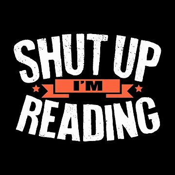 Book Lover Shut Up I'm Reading by KanigMarketplac