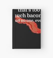 That's too much bacon - said no one, ever Hardcover Journal