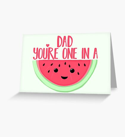 ONE IN A MELON - DAD -  Father's Day - funny fathers day - fathers day pun - Melon Pun Greeting Card