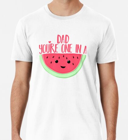 ONE IN A MELON - DAD -  Father's Day - funny fathers day - fathers day pun - Melon Pun Premium T-Shirt