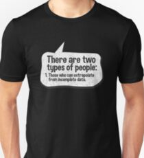 There are two types of people with Incomplete data Unisex T-Shirt