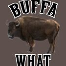 Copy of Buffalo Buffawhat Buffaowoah Buffalos Bison Animal Love Animals Zoo  by TyroDesign
