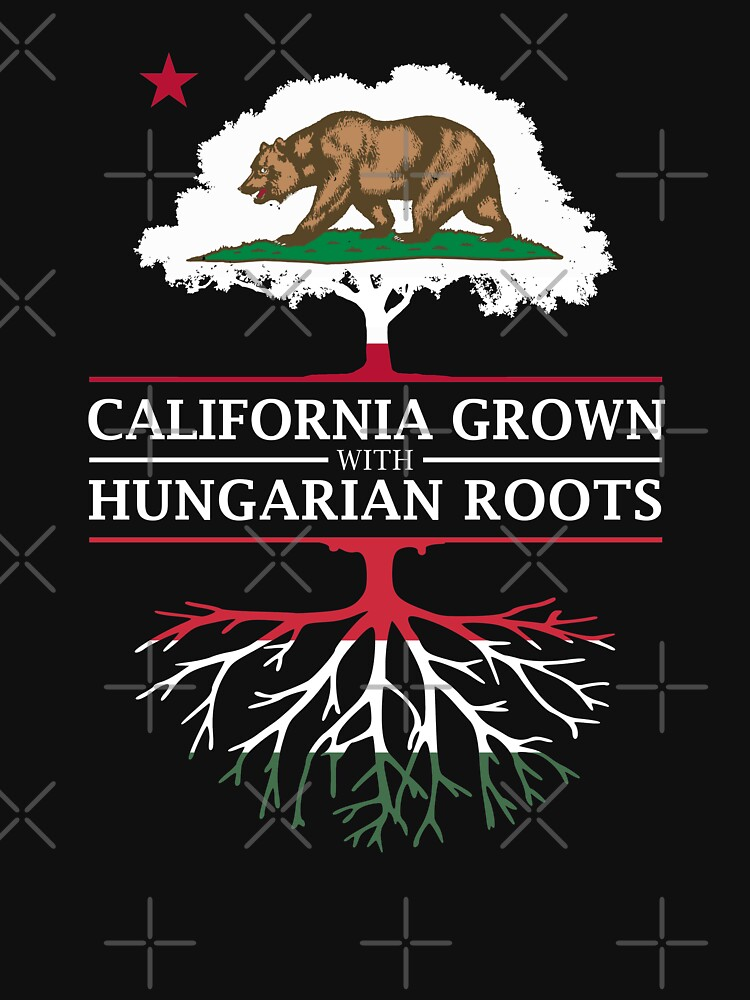 California Grown with Hungarian Roots by ockshirts
