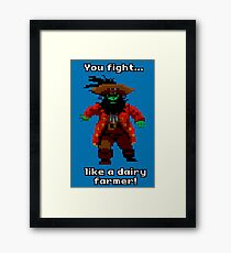 You fight like a dairy farmer!  Framed Print