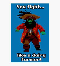 You fight like a dairy farmer!  Photographic Print