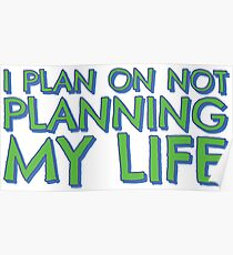 I plan on not planning my life... Poster