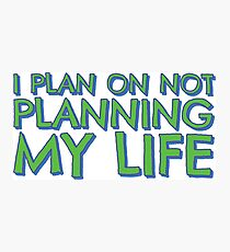 I plan on not planning my life... Photographic Print