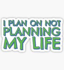 I plan on not planning my life... Sticker