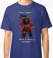 You fight like a dairy farmer!  Classic T-Shirt