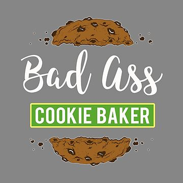 Bad Ass Cookie Baker Lover Gift Design by LGamble12345