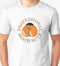 Professional Beach Butt - Bum Even... Unisex T-Shirt