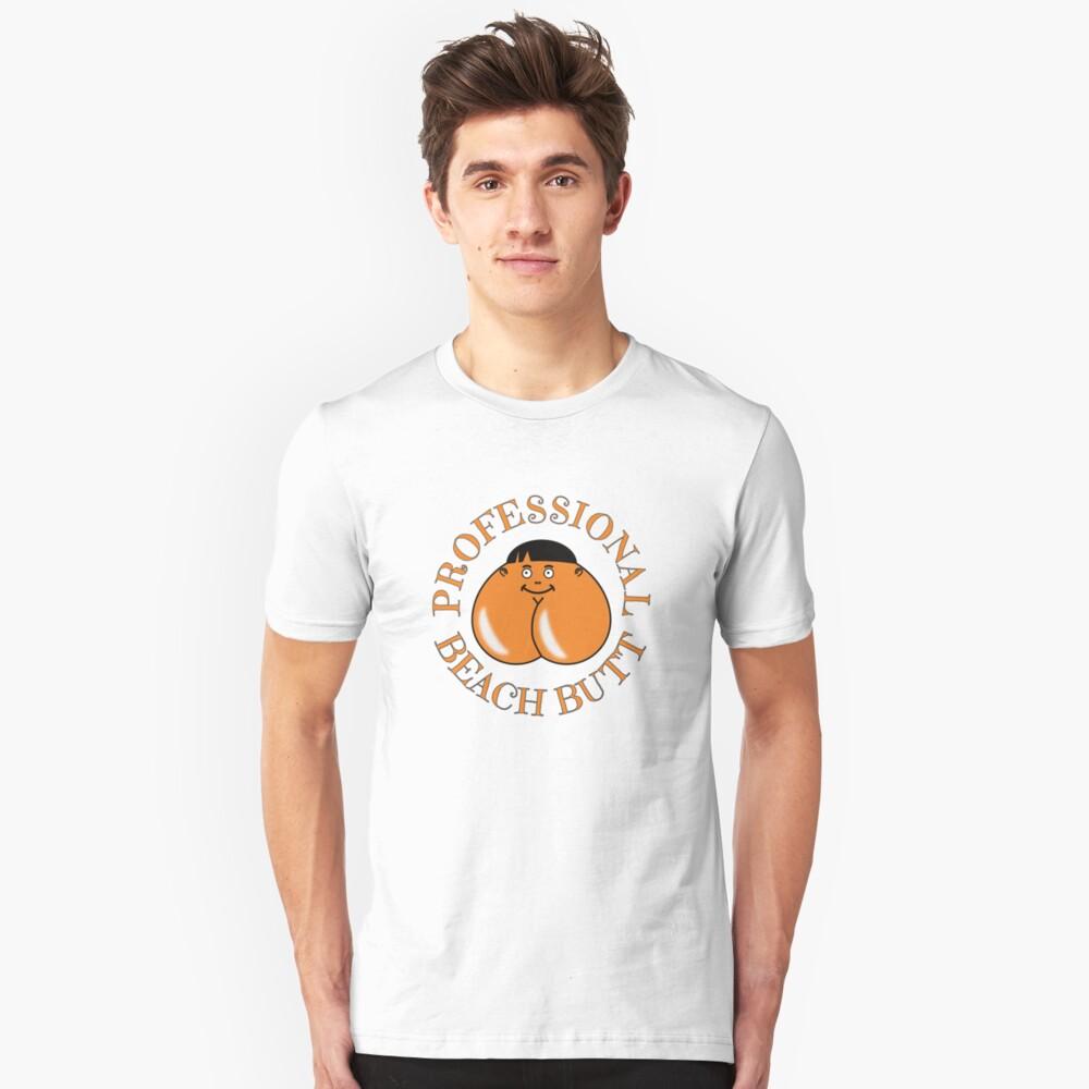 Professional Beach Butt - Bum Even... Unisex T-Shirt