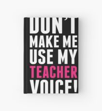 Don't Make Me Use My Teacher Voice Hardcover Journal