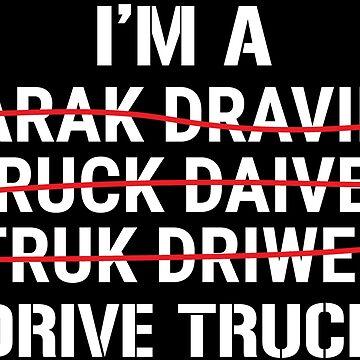 I'm A Truck Driver I Drive Trucks Funny T-shirt by zcecmza