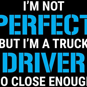 Funny Truck Driver Trucker I'm Not Perfect T-shirt by zcecmza