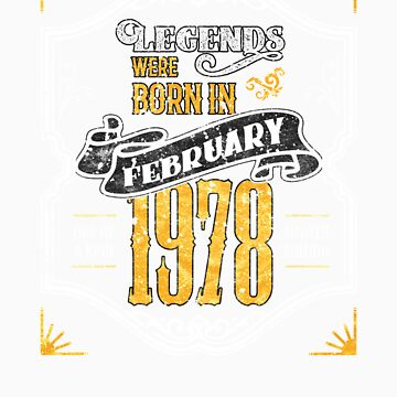 Legends Were Born in February 1978 Awesome Birthday Gift Shirt by orangepieces