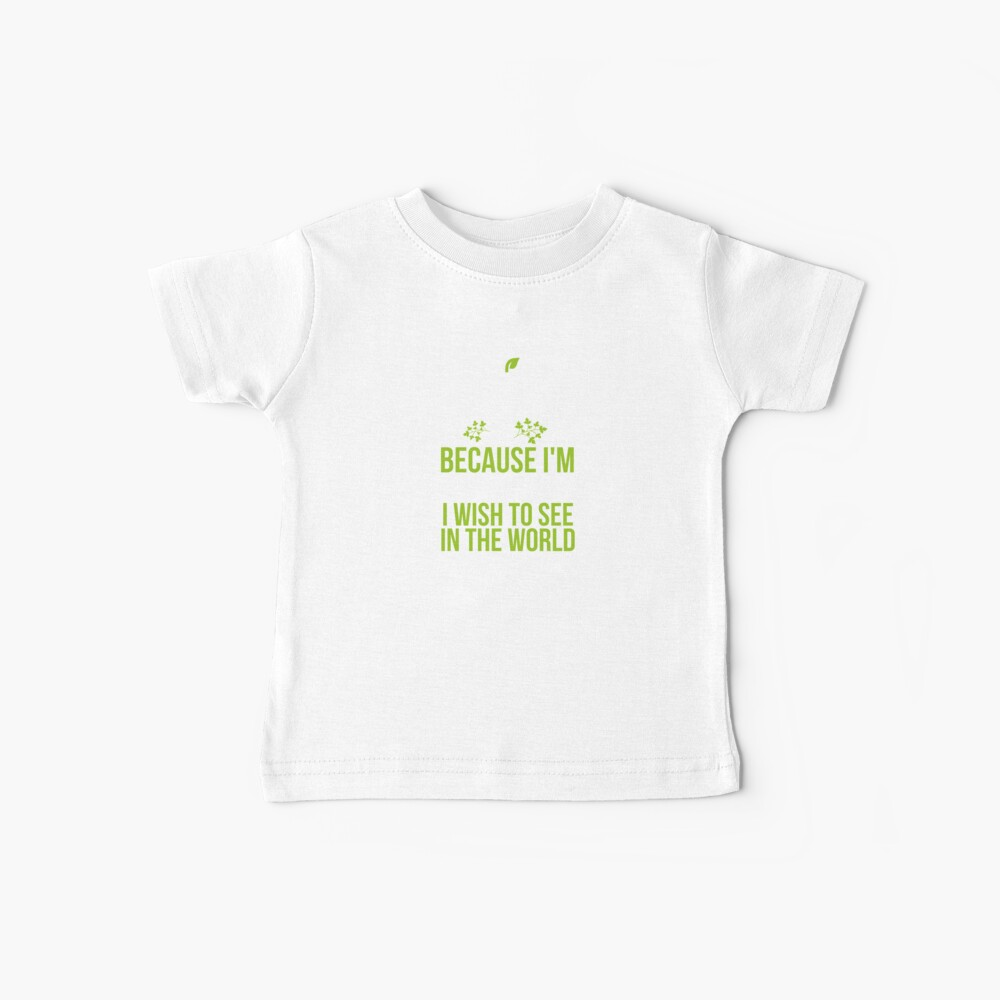 Vegan Shirt Because I Am The Change I Wish To See In The World Gift Tee Baby T-Shirt