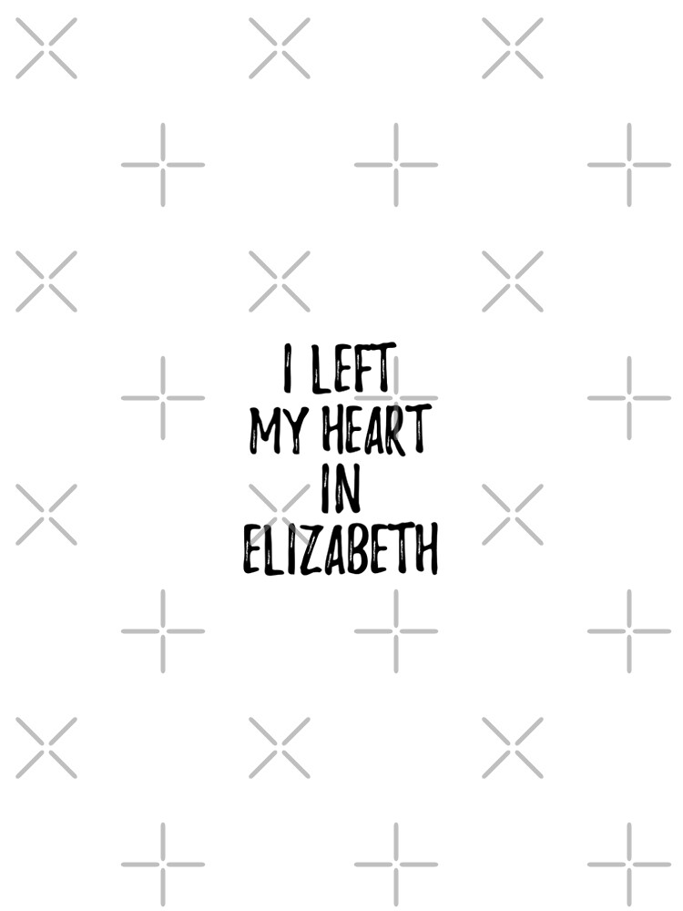 I Left My Heart In Elizabeth Nostalgic Gift for Traveler Missing Home Family Lover by FunnyGiftIdeas