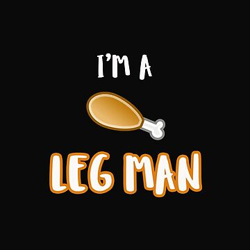 It's A Leg Man Thanksgiving Day by 64thMixUp